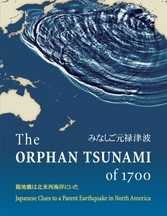 Orphan Tsunami of 1700 - Japanese Clues to a Parent Earthquake in North America