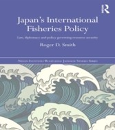 Japan's International Fisheries Policy - Law, Diplomacy and Politics Governing Resource Security