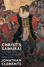 Christ's Samurai - The True Story of the Shimabara Rebellion