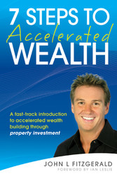 7 Steps to Accelerated Wealth - A Fast-track Introduction to Accelerated Wealth Building Through Property Investment