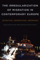 Irregularization of Migration in Contemporary Europe - Detention, Deportation, Drowning