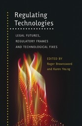 Regulating Technologies - Legal Futures, Regulatory Frames and Technological Fixes