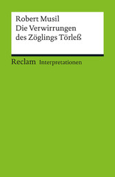 Interpretation. Robert Musil: Die Verwirrungen des Zöglings Törleß - Reclam Interpretation