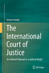 The International Court of Justice - An Arbitral Tribunal or a Judicial Body?