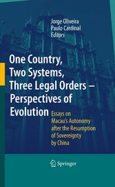 One Country, Two Systems, Three Legal Orders - Perspectives of Evolution - Essays on Macau's Autonomy after the Resumption of Sovereignty by China