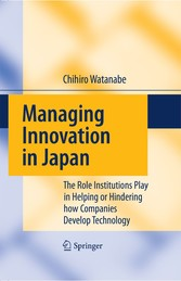 Managing Innovation in Japan - The Role Institutions Play in Helping or Hindering how Companies Develop Technology