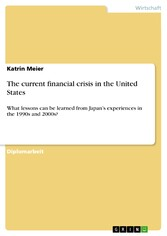 The current financial crisis in the United States - What lessons can be learned from Japan's experiences in the 1990s and 2000s?