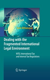 Dealing with the Fragmented International Legal Environment - WTO, International Tax and Internal Tax Regulations