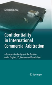 Confidentiality in International Commercial Arbitration - A Comparative Analysis of the Position under English, US, German and French Law