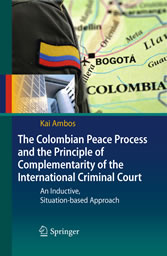 The Colombian Peace Process and the Principle of Complementarity of the International Criminal Court - An Inductive, Situation-based Approach