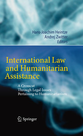 International Law and Humanitarian Assistance - A Crosscut Through Legal Issues Pertaining to Humanitarianism