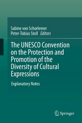The UNESCO Convention on the Protection and Promotion of the Diversity of Cultural Expressions - Explanatory Notes