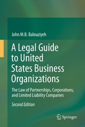 A Legal Guide to United States Business Organizations - The Law of Partnerships, Corporations, and Limited Liability Companies