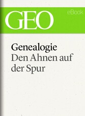 Genealogie: Den Ahnen auf der Spur (GEO eBook Single)