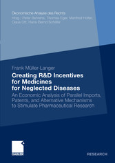Creating R&D Incentives for Medicines for Neglected Diseases - An Economic Analysis of Parallel Imports, Patents, and Alternative Mechanisms to Stimulate Pharmaceutical Research