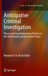 Anticipative Criminal Investigation - Theory and Counterterrorism Practice in the Netherlands and the United States